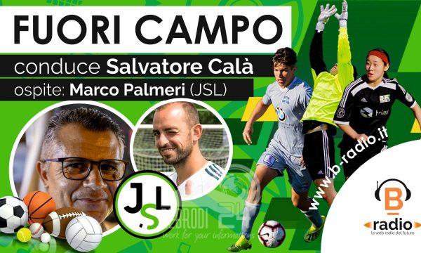 Fuori Campo – Ospite del direttore Salvatore Calà il vicepresidente JSL Marco Palmeri